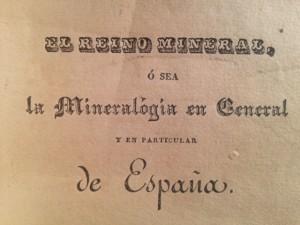 El Reino Mineral o sea la mineralogia en general y en particular de España. Don Santiago de Alvarado y de la Peña